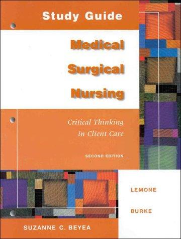 Study Guide: Medical Surgical Nursing, Critical Thinking: Priscilla Lemone, Suzanne