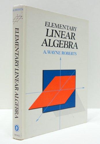 Elementary linear algebra: A. Wayne Roberts