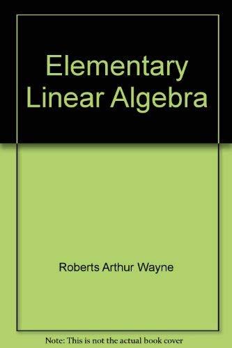 Elementary Linear Algebra: Roberts, A. W.; Roberts, Arthur Wayne