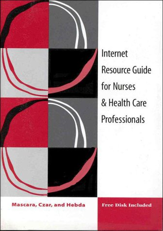 Internet Resource Guide for Nurses & Health Care Professionals (Book with Diskette): Cynthia ...