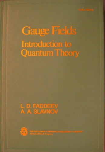 Gauge Fields: Introduction to Quantum Theory (Frontiers in physics): Faddev, L.D.; Slavnov, A.A.