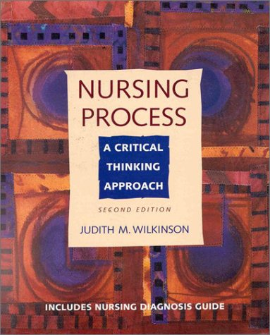 nursing process and critical thinking by judith wilkinson Nursing process and critical thinking, 4/e judith m wilkinson applying nursing process and critical thinking 353 selected references 353 8 nursing process & critical thinking uses concrete examples and hands-on exercises to help you understand and apply this fundamental decision.
