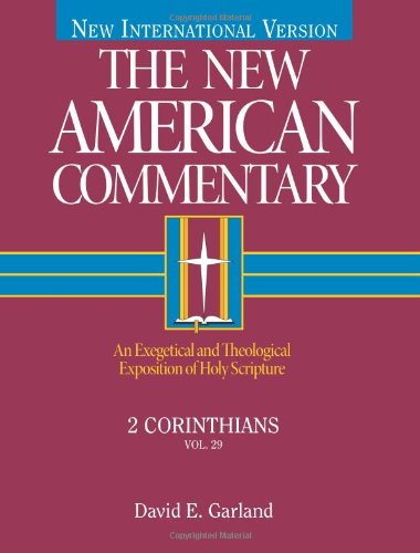 2 Corinthians: An Exegetical and Theological Exposition of Holy Scripture (The New American Commentary) (0805401296) by Garland, David  E.