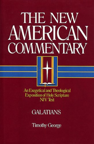 Galatians: An Exegetical and Theological Exposition of Holy Scripture (The New American Commentary)...