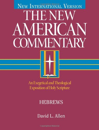 9780805401356: Hebrews: An Exegetical and Theological Exposition of Holy Scripture (The New American Commentary)
