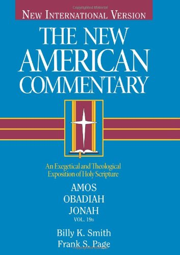 Amos, Obadiah, Jonah: An Exegetical and Theological Exposition of Holy Scripture (The New American ...