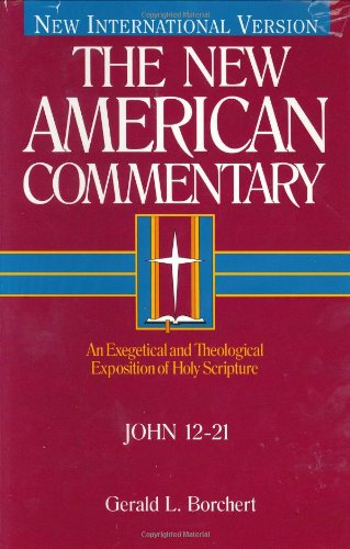 John 12-21: An Exegetical and Theological Exposition of Holy Scripture (The New American Commentary...