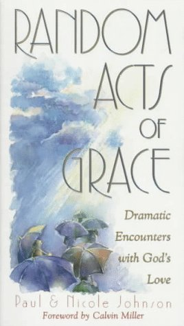Random Acts of Grace: Dramatic Encounters With God's Love (0805401911) by Paul Johnson; Nicole Johnson