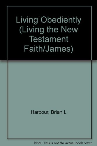 Living Obediently (Living the New Testament Faith/James): Harbour, Brian L.