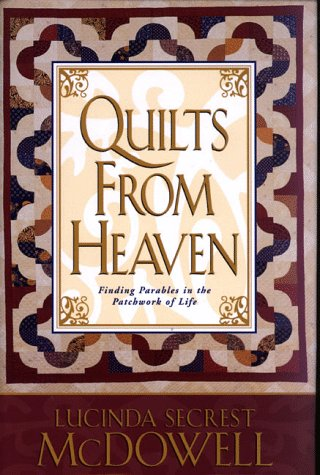 Quilts from Heaven, Finding Parables in the Patchwork of Life: Lucinda Secrest McDowell