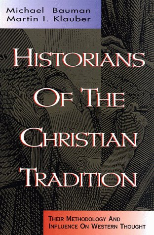 Historians of the Christian Tradition: Their Methodology and Influence on Western Thought: Klauber,...