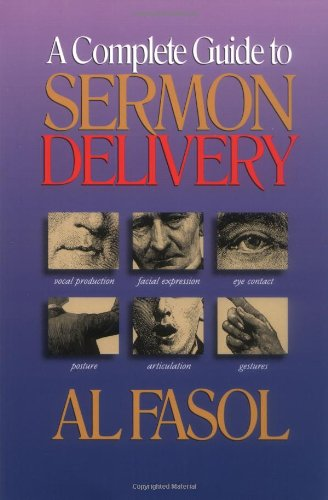 A Complete Guide to Sermon Delivery: Fasol, Al