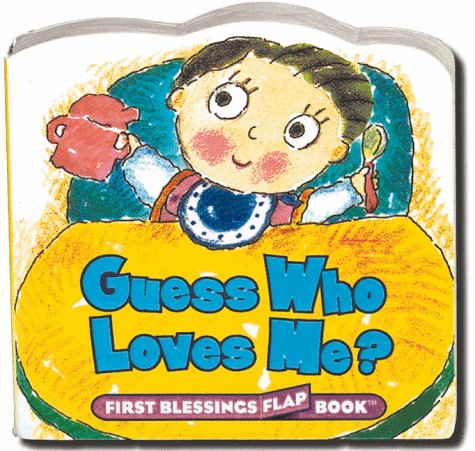 9780805412499: Guess Who Loves Me? (First Blessings Flap Books)