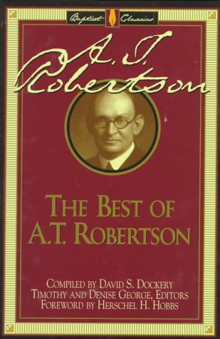 The Best of A.T. Robertson (The Library of Baptist Classics, Vol. 6) (0805412565) by Robertson, A. T.; George, Timothy; George, Denise