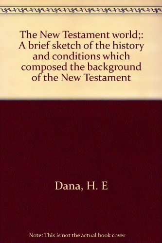 9780805413106: The New Testament world;: A brief sketch of the history and conditions which composed the background of the New Testament