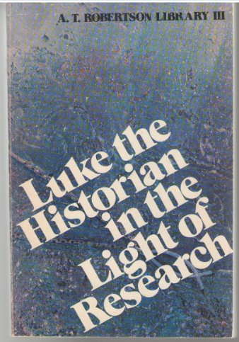 9780805413656: Luke the historian, in the light of research (A.T. Robertson Library III)