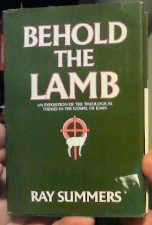 9780805413748: Behold the Lamb : An Exposition of the Theological Themes in the Gospel of John