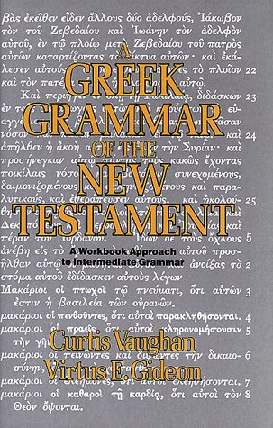 A Greek Grammar of the New Testament: A Workbook Approach to Intermediate Grammar (0805413782) by Curtis Vaughan; Virtus E. Gideon
