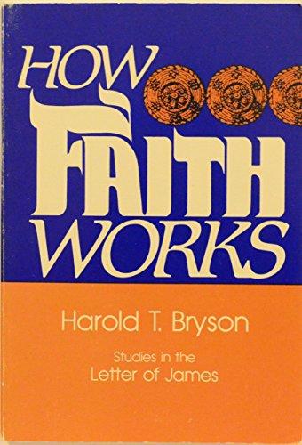 How Faith Works: Bryson, Harold T.