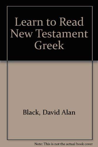 Learn to Read New Testament Greek: David Alan Black