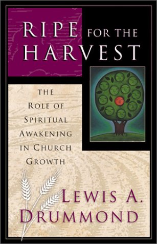 Ripe for Harvest: The Role of Spiritual Awakening in Church Growth (0805416560) by Lewis A. Drummond
