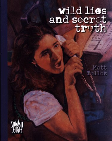 Wild Lies and Secret Truth (Summit High): Tullos, Matt
