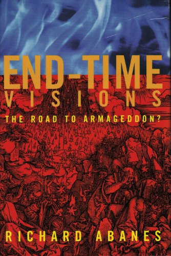 End-Time Visions: The Road to Armageddon? (0805417699) by Abanes, Richard