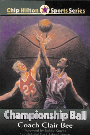 Championship Ball (CHIP HILTON SPORTS SERIES): Bee, Clair; Farley,