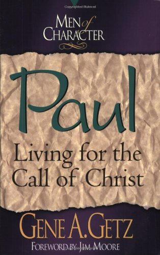 Paul: Living for the Call of Christ (Men of Character Series) (0805418180) by Getz, Gene A.