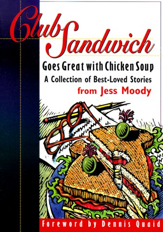 Club Sandwich: Goes Great With Chicken Soup : A Collection of Best-Loved Stories: Jess Moody