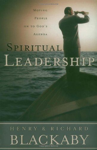 Spiritual Leadership: Moving People on to God's Agenda (0805418458) by Blackaby, Henry T.; Blackaby, Richard