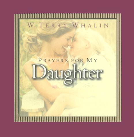 Prayers for My Daughter (Pocket Prayer Companion Series) (9780805418552) by Whalin, Terry