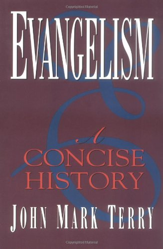 Evangelism : A Concise History: John Mark Terry