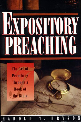 Expository Preaching: The Art of Preaching Through a Bible Book (0805418911) by Harold T. Bryson