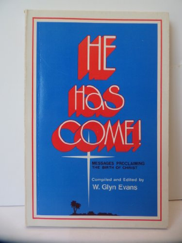 He has come!: Messages proclaiming the birth of Christ (9780805419344) by William Glyn, Compiler and Editor Evans