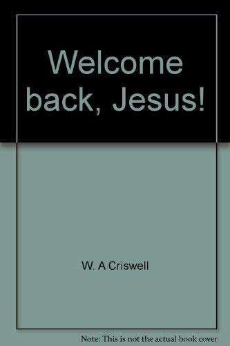 Welcome back, Jesus!: Criswell, W. A