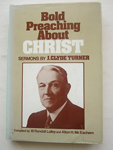 Bold preaching about Christ: Sermons: Turner, John Clyde