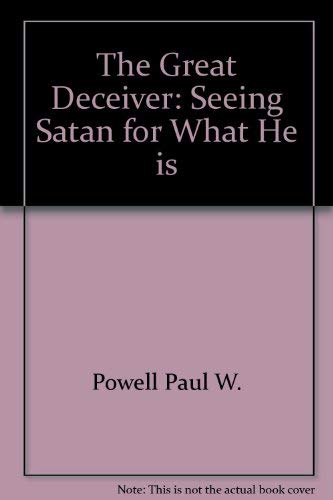 The Great Deceiver: Seing Satan for what he is: Paul W Powell