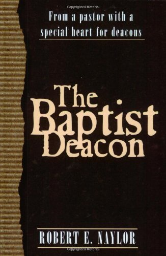 9780805419863: The Baptist Deacon: From a Pastor with a Special Heart for Deacons