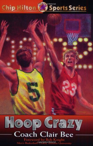 Hoop Crazy (Chip Hilton Sports Series): Clair Bee, Bob