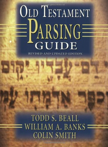 Old Testament Parsing Guide: Revised and Updated Edition (9780805420326) by Todd S. Beall; Colin S. Smith; William A. Banks