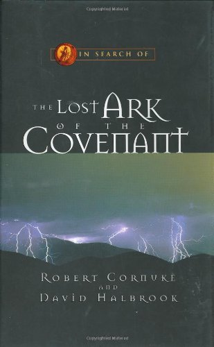 In Search of the Lost Ark of the Covenant (In Search of, 3): Cornuke, Robert, Halbrook, David