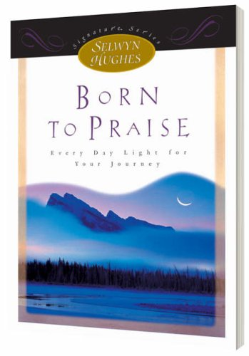 9780805420913: Born to Praise: Every Day Light for Your Journey (Selwyn Hughes Signature Series)