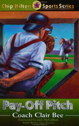 Pay-Off Pitch (Chip Hilton Sports Series, Vol 16) (0805420959) by Clair Bee; Cynthia Bee Farley; Jack McCallum; Bob Costas