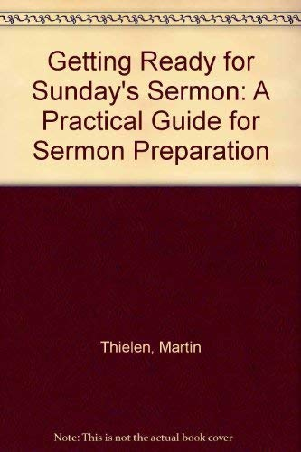 9780805421217: Getting Ready for Sunday's Sermon: A Practical Guide for Sermon Preparation
