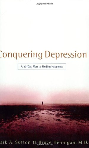 9780805421583: Conquering Depression: A 30-Day Plan to Finding Happiness
