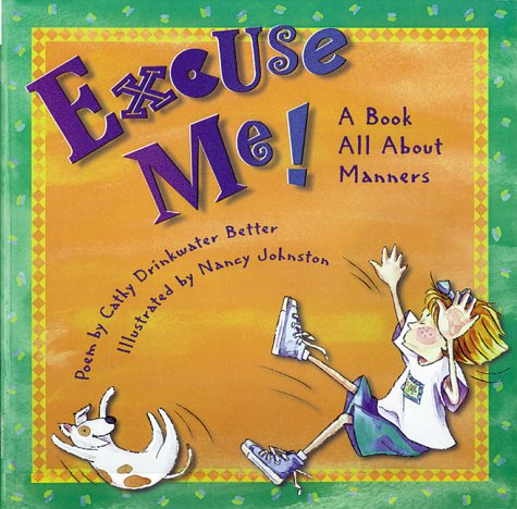 Excuse Me! A Book All About Manners: Johnston, Nancy; Better,