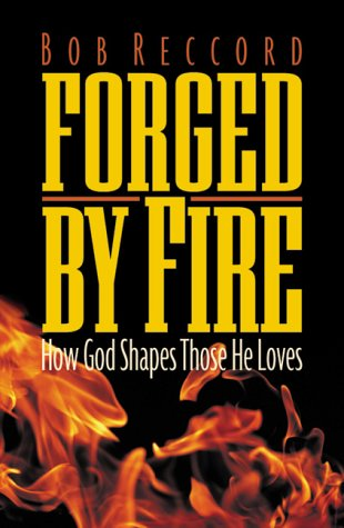 9780805422979: Forged by Fire: How God Shapes Those He Loves