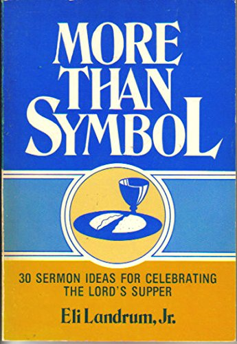 More Than Symbol: 30 Sermon Ideas for: Eli Landrum Jr.