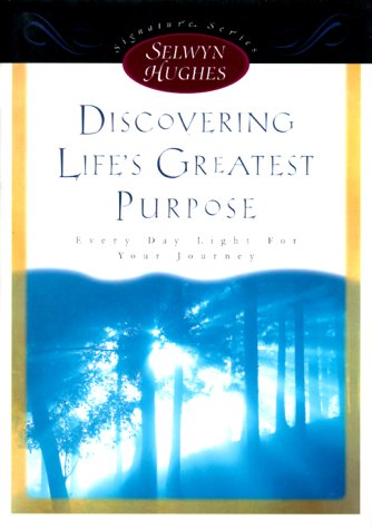 9780805423235: Discovering Life's Greatest Purpose (Selwyn Hughes Signature Series)